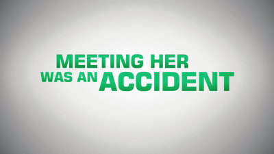 Meeting Her Was An Accident